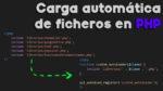 Carga automática de ficheros en PHP